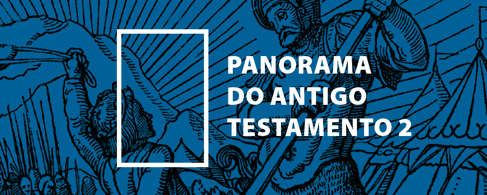 Panorama do Antigo Testamento – Parte 2