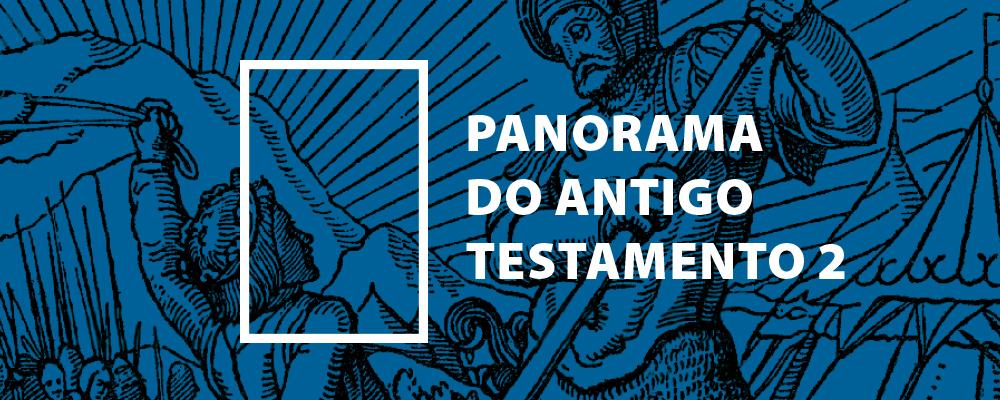 Panorama do Antigo Testamento – Parte 2
