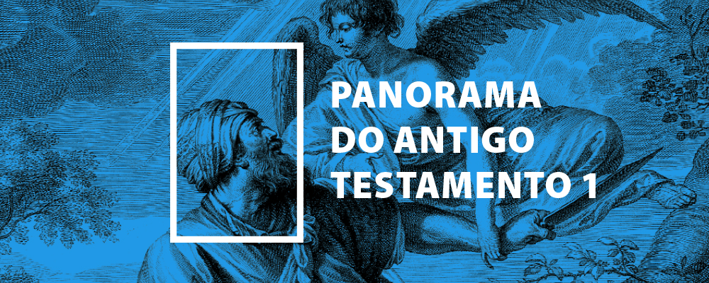 Panorama do Antigo Testamento – Parte 1