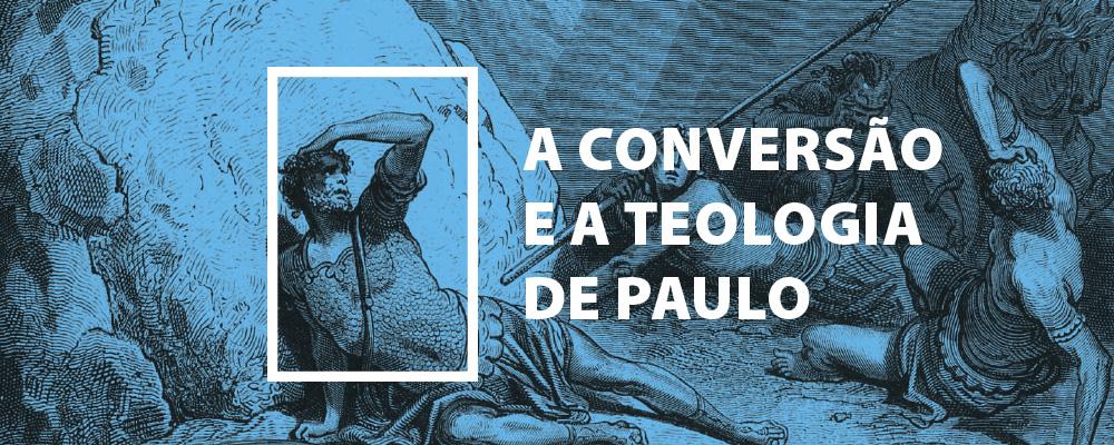A Conversão e a Teologia de Paulo