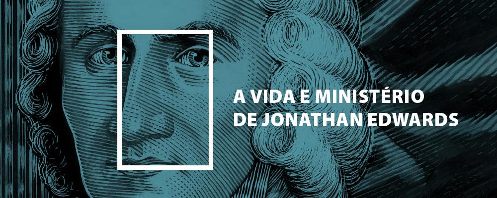 Vida e Obra de Jonathan Edwards