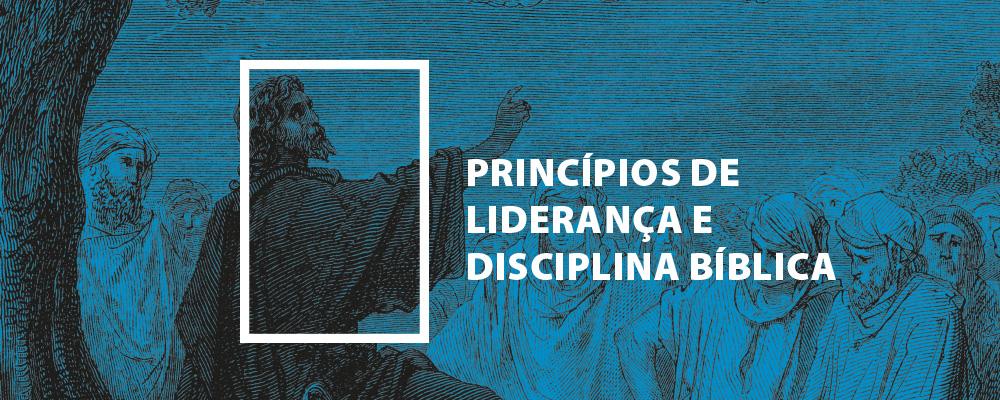 Princípios de Liderança e Disciplina Bíblica
