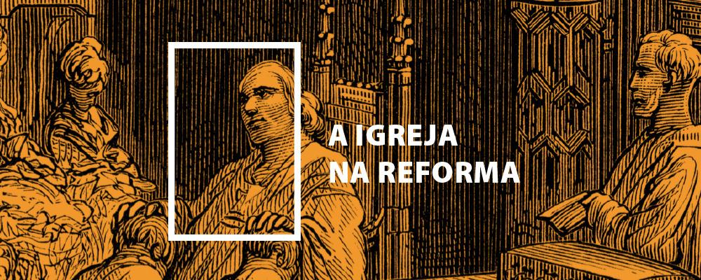A Igreja na Reforma