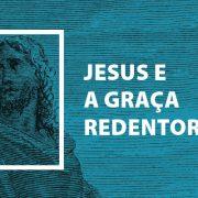 Jesus e a Graça Redentora