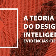 Teoria do Design Inteligente – Evidências Científicas