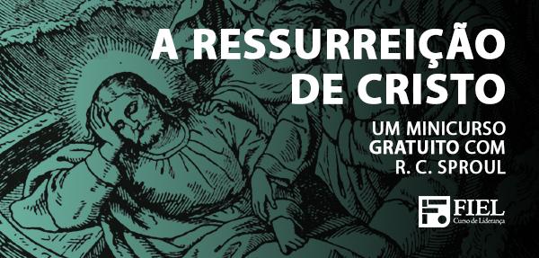 Páscoa: a Ressurreição de Cristo