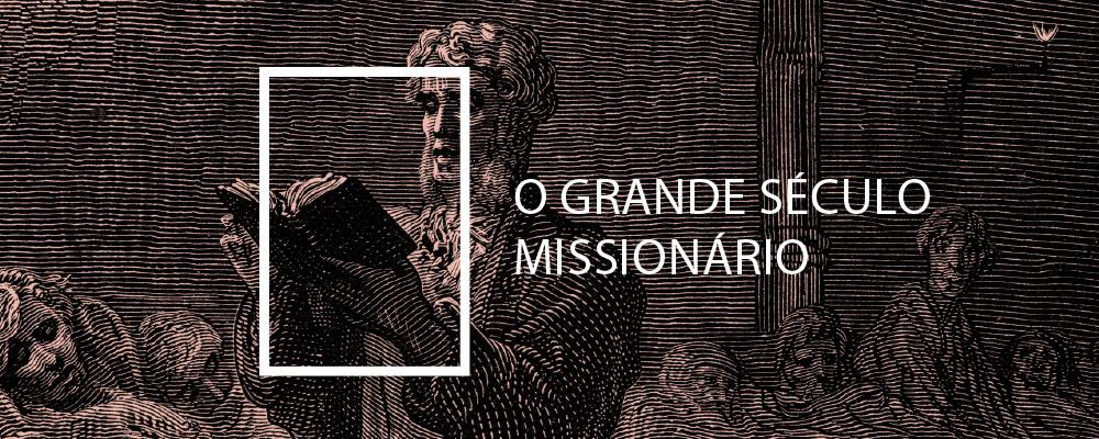 O Grande Século Missionário - W. Robert Godfrey