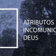 Atributos Incomunicáveis de Deus