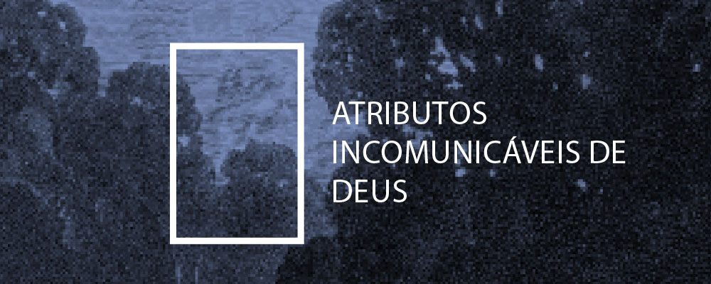 Atributos Incomunicáveis de Deus - Steven J. Lawson