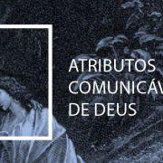 Atributos Comunicáveis de Deus