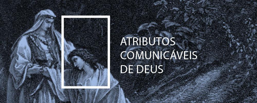Atributos Comunicáveis de Deus - Steven J. Lawson