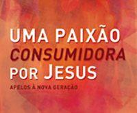 Uma paixão consumidora por Jesus