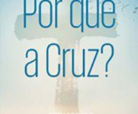 Por que a cruz?