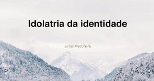 idolatria-da-identidade