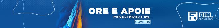 Ore e apoie – Ministério Fiel – COVID-19